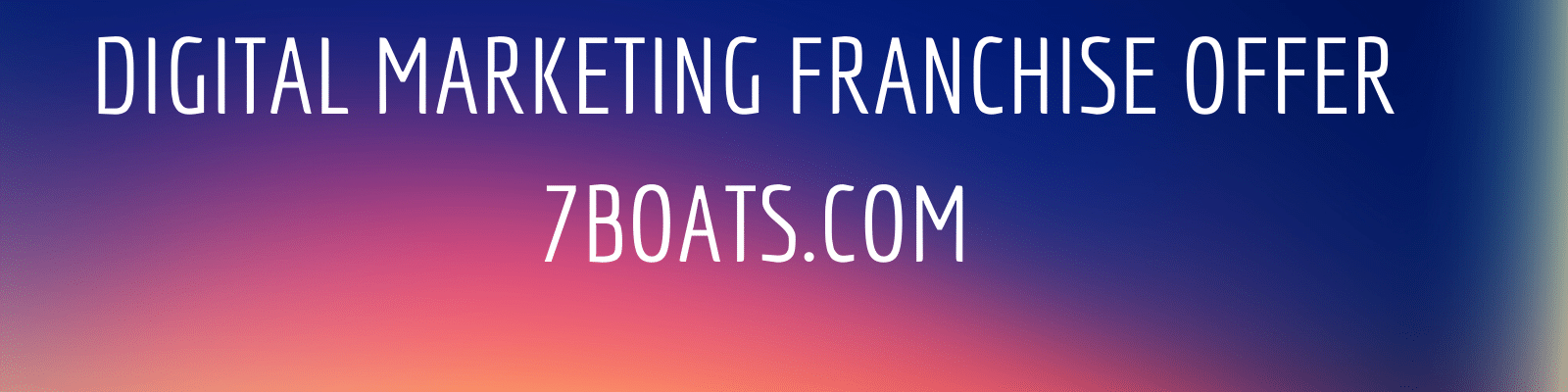 digital marketing franchise offer from 7boats
