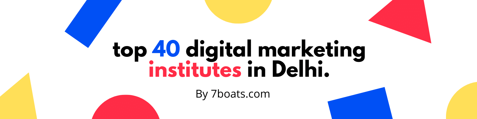 top 40 digital marketing institutes in Delhi.